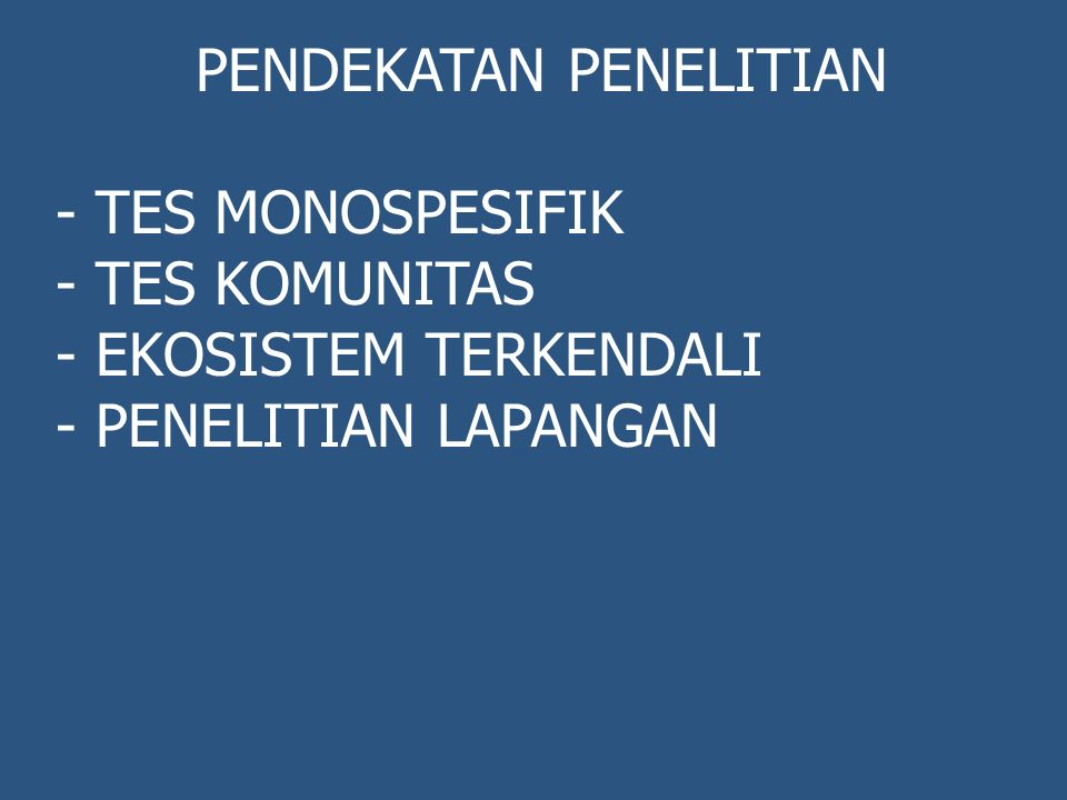 PENDEKATAN PENELITIAN -TES MONOSPESIFIK -TES KOMUNITAS -EKOSISTEM TERKENDALI -PENELITIAN LAPANGAN