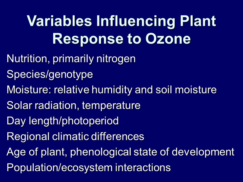 Variables Influencing Plant Response to Ozone Nutrition, primarily nitrogen Species/genotype Moisture: relative humidity and soil moisture Solar radia