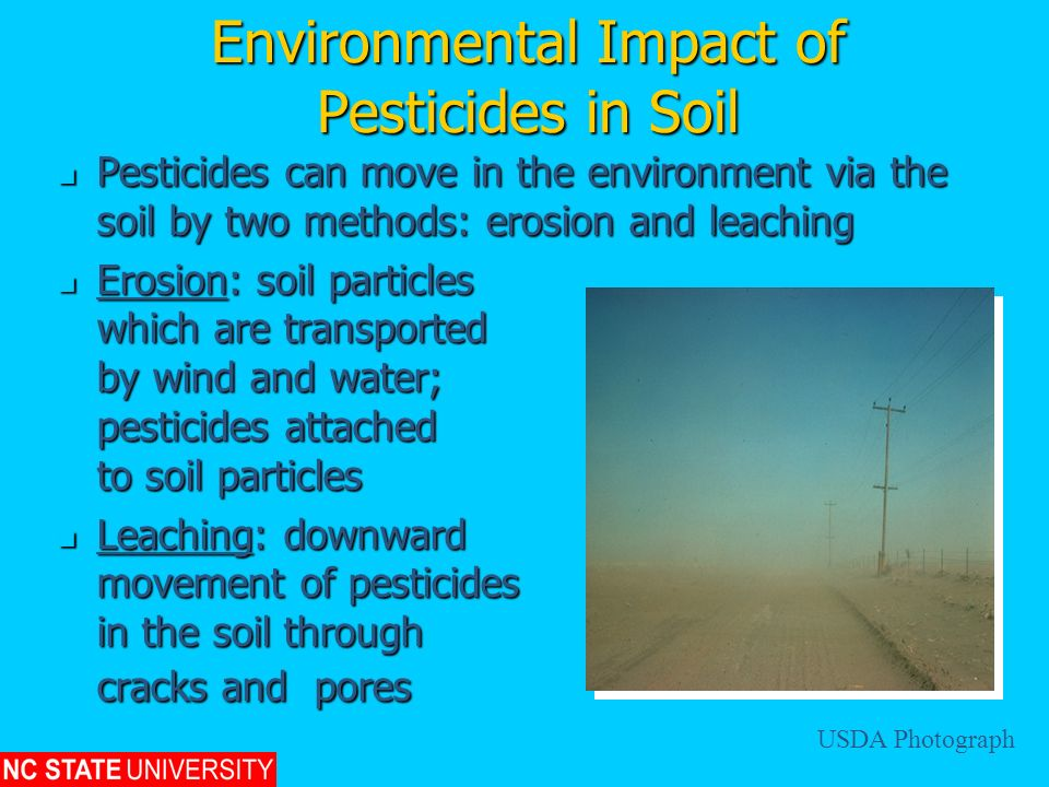 Environmental Impact of Pesticides in Soil Pesticides can move in the environment via the soil by two methods: erosion and leaching Pesticides can mov