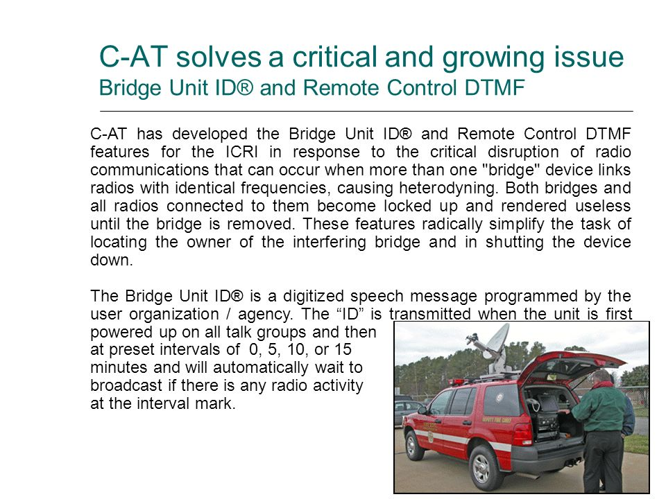 C-AT solves a critical and growing issue Bridge Unit ID® and Remote Control DTMF C-AT has developed the Bridge Unit ID® and Remote Control DTMF featur