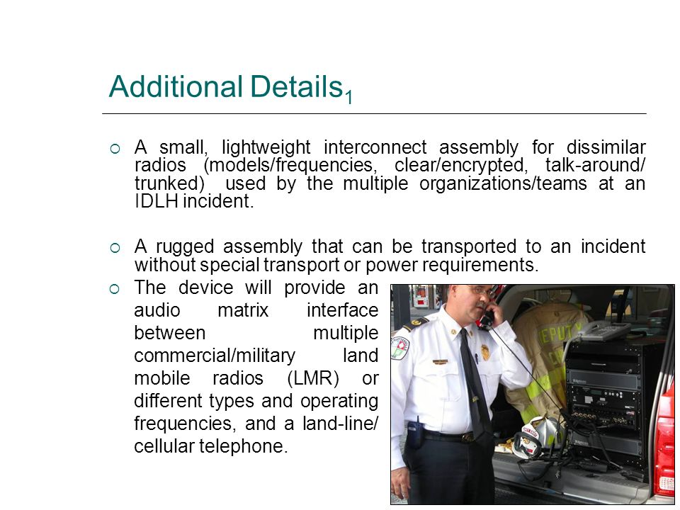 Additional Details 1 The device will provide an audio matrix interface between multiple commercial/military land mobile radios (LMR) or different type