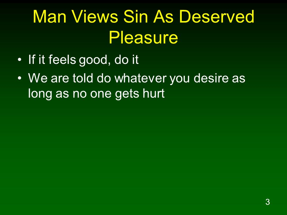 3 Man Views Sin As Deserved Pleasure If it feels good, do it We are told do whatever you desire as long as no one gets hurt
