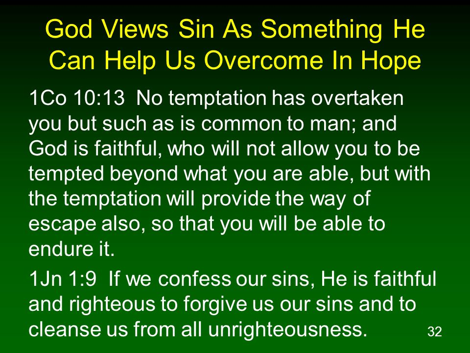 32 God Views Sin As Something He Can Help Us Overcome In Hope 1Co 10:13 No temptation has overtaken you but such as is common to man; and God is faith