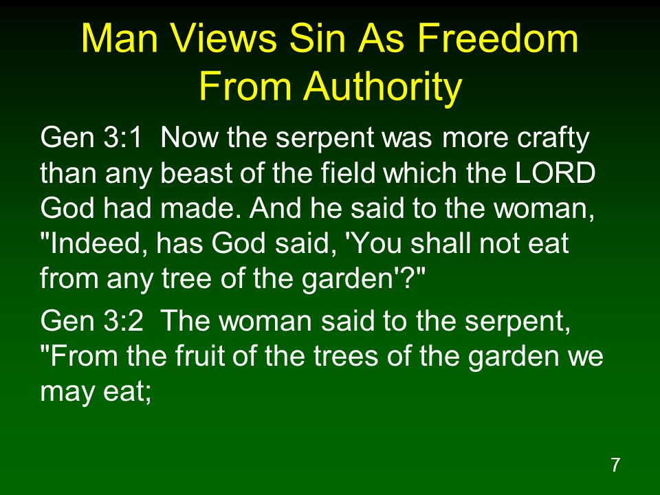 7 Man Views Sin As Freedom From Authority Gen 3:1 Now the serpent was more crafty than any beast of the field which the LORD God had made. And he said