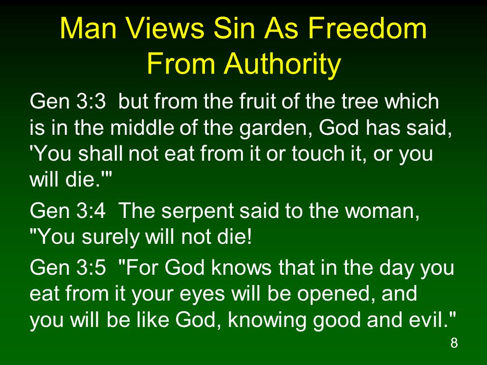 8 Man Views Sin As Freedom From Authority Gen 3:3 but from the fruit of the tree which is in the middle of the garden, God has said, 'You shall not ea