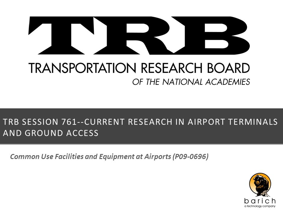 TRB SESSION 761--CURRENT RESEARCH IN AIRPORT TERMINALS AND GROUND ACCESS Common Use Facilities and Equipment at Airports (P09-0696)