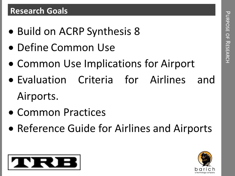 Click to add heading P URPOSE OF R ESEARCH Research Goals Build on ACRP Synthesis 8 Define Common Use Common Use Implications for Airport Evaluation C