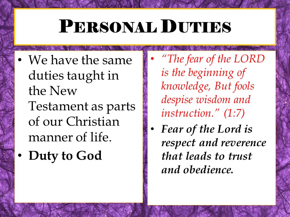 P ERSONAL D UTIES We have the same duties taught in the New Testament as parts of our Christian manner of life. Duty to God The fear of the LORD is th