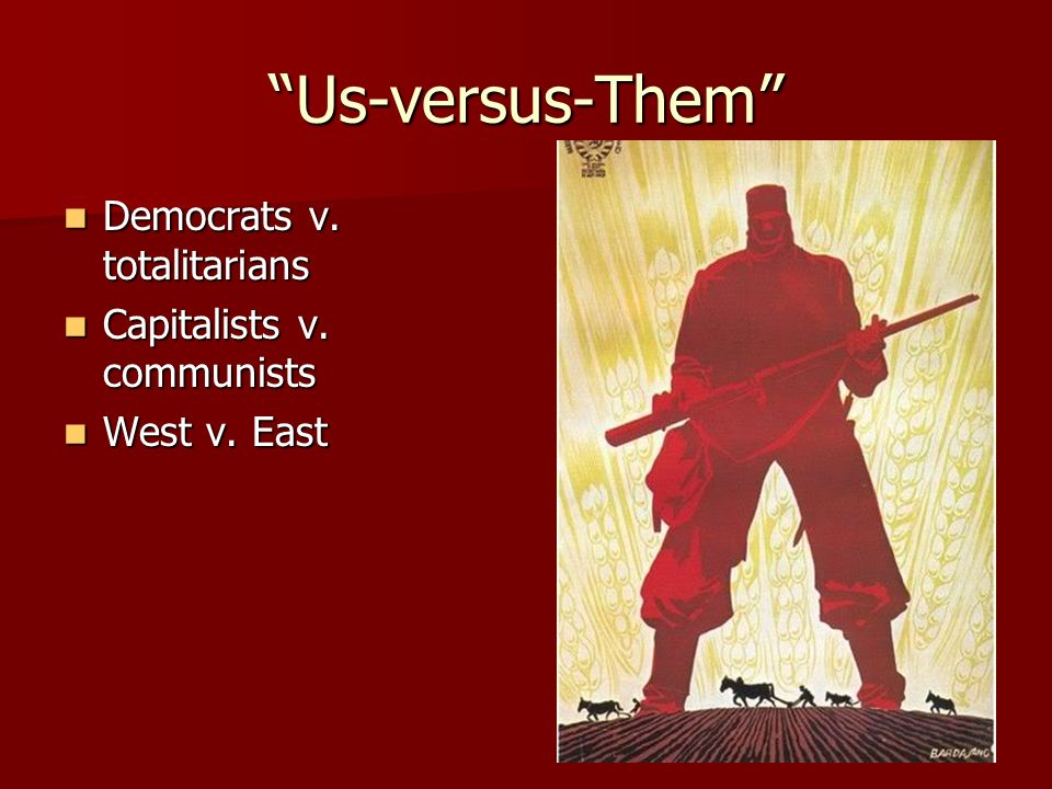 Us-versus-Them Democrats v. totalitarians Democrats v.