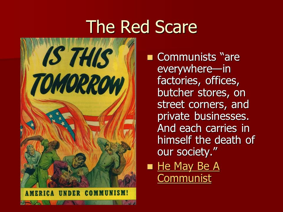 The Red Scare Communists are everywherein factories, offices, butcher stores, on street corners, and private businesses.