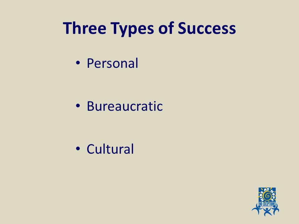 Three Types of Success Personal Bureaucratic Cultural