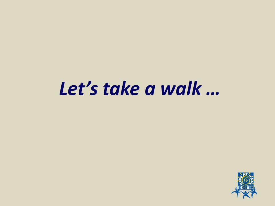 Lets take a walk …