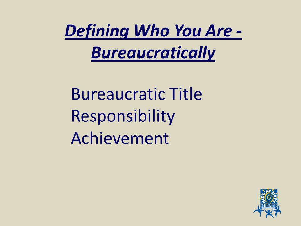 Defining Who You Are - Bureaucratically Bureaucratic Title Responsibility Achievement
