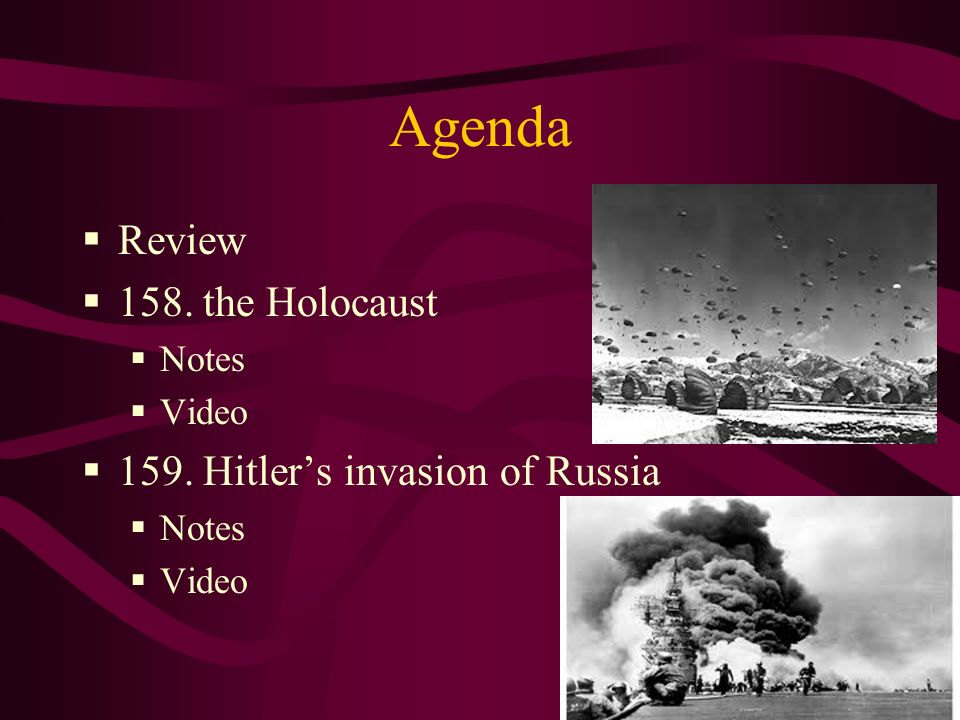 Agenda Review 158. the Holocaust Notes Video 159. Hitlers invasion of Russia Notes Video
