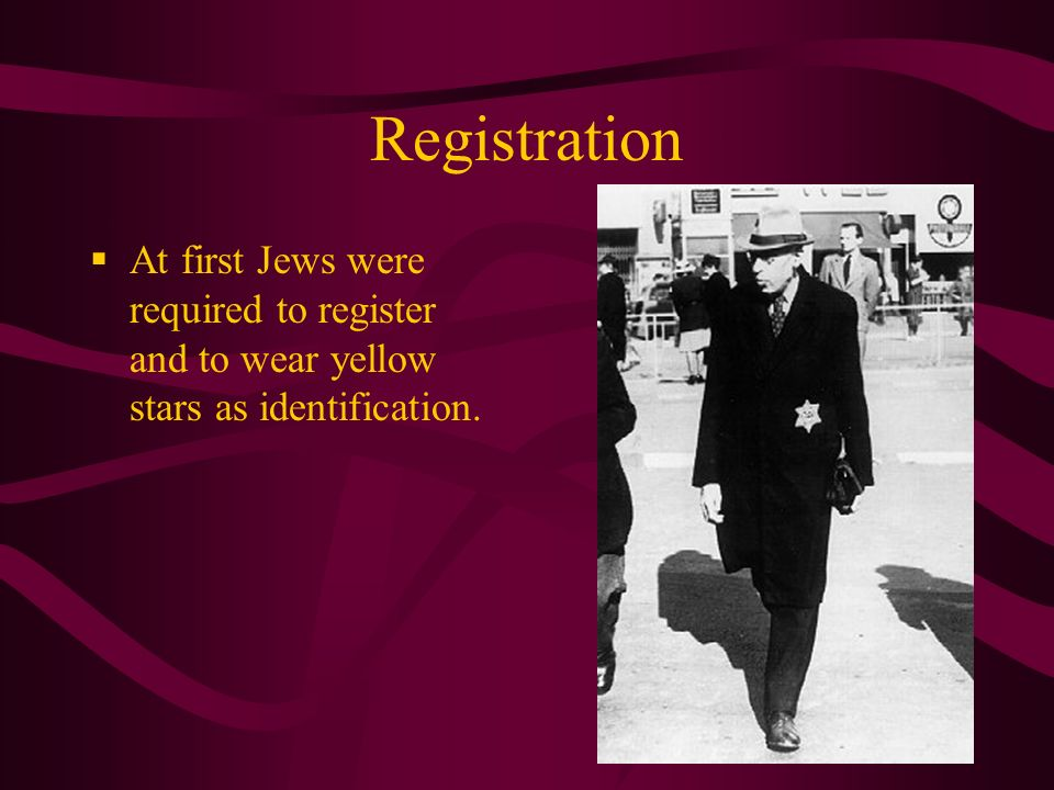 Registration At first Jews were required to register and to wear yellow stars as identification.