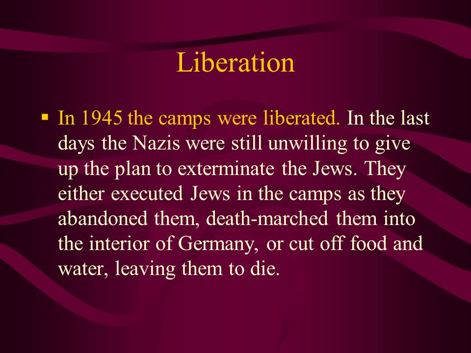 Liberation In 1945 the camps were liberated.