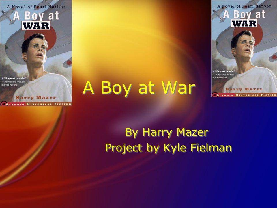 A Boy at War By Harry Mazer Project by Kyle Fielman