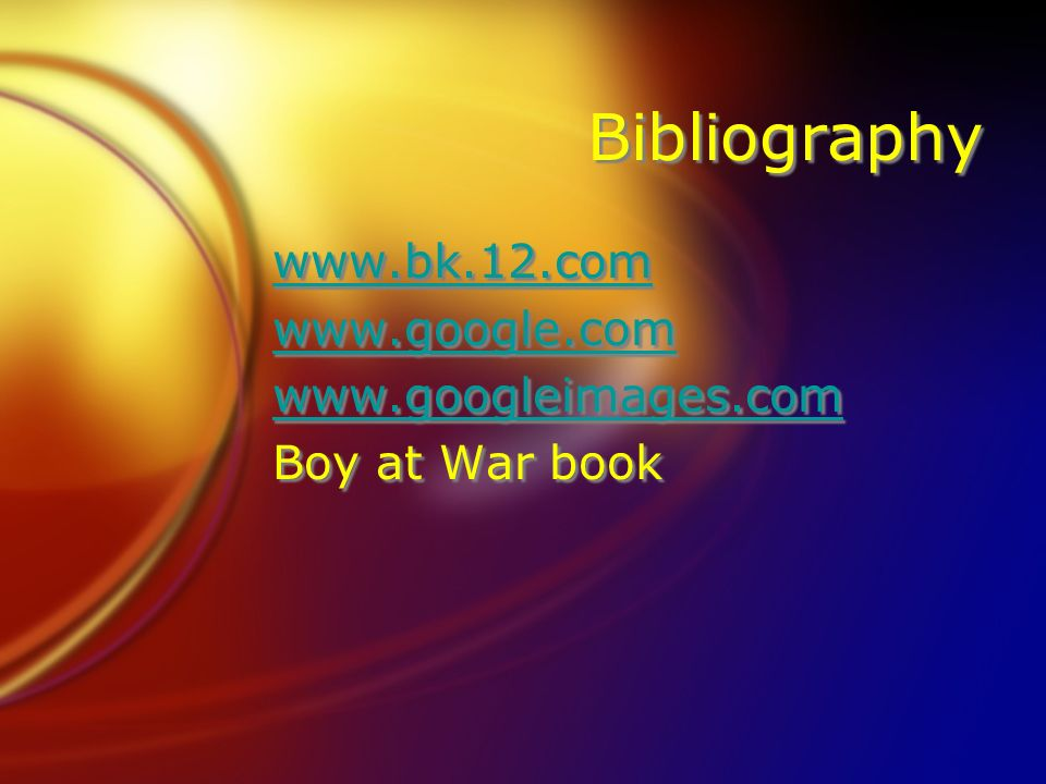 Bibliography www.bk.12.com www.google.com www.googleimages.com Boy at War book www.bk.12.com www.google.com www.googleimages.com Boy at War book