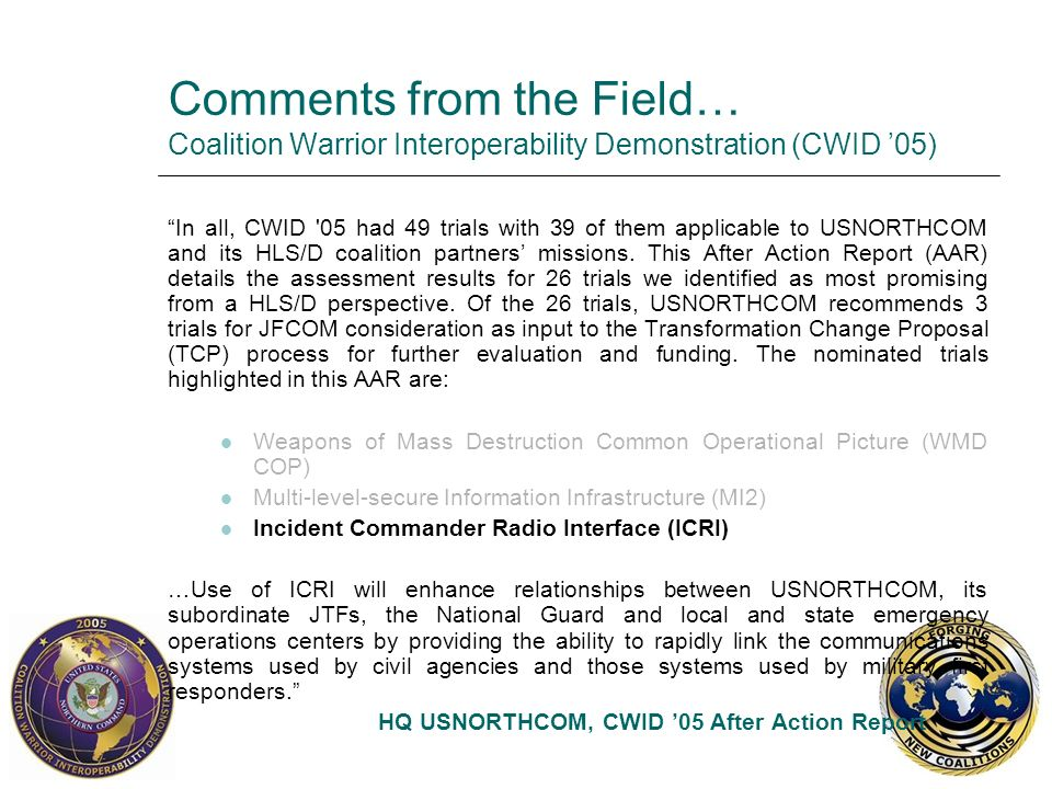 Comments from the Field… Coalition Warrior Interoperability Demonstration (CWID 05) In all, CWID '05 had 49 trials with 39 of them applicable to USNOR