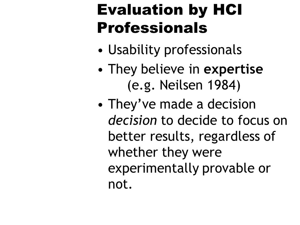 Evaluation by HCI Professionals Usability professionals They believe in expertise (e.g. Neilsen 1984) Theyve made a decision decision to decide to foc