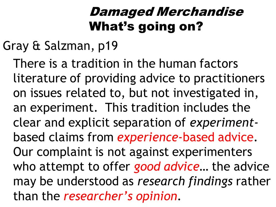 Damaged Merchandise Whats going on? Gray & Salzman, p19 There is a tradition in the human factors literature of providing advice to practitioners on i
