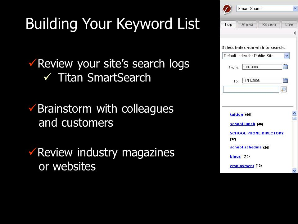 Review your sites search logs Titan SmartSearch Building Your Keyword List Brainstorm with colleagues and customers Review industry magazines or websites