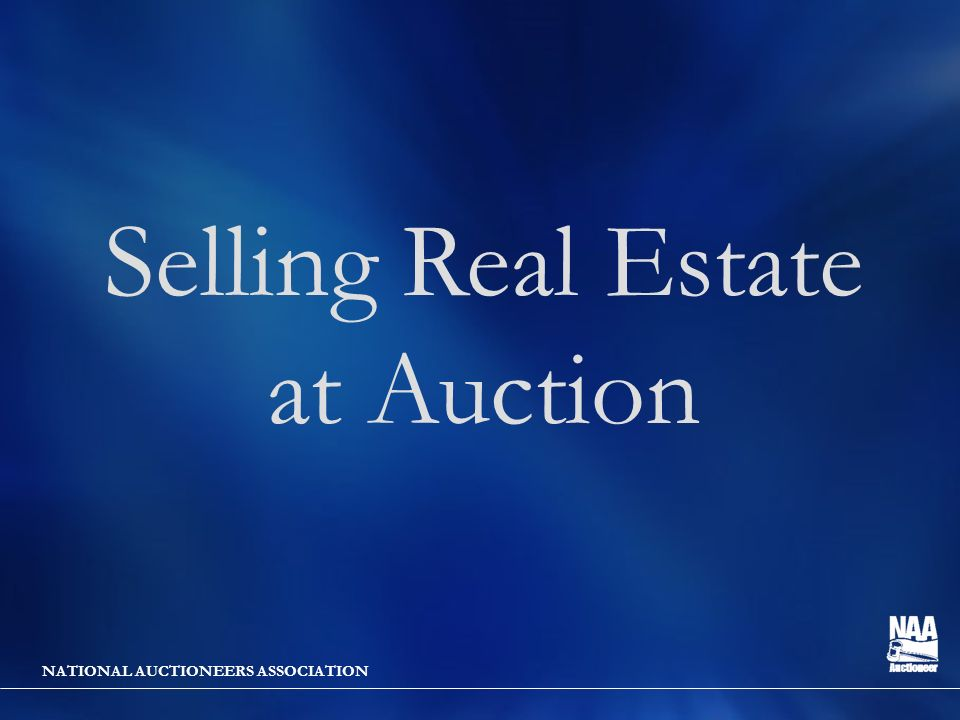 NATIONAL AUCTIONEERS ASSOCIATION Selling Real Estate at Auction