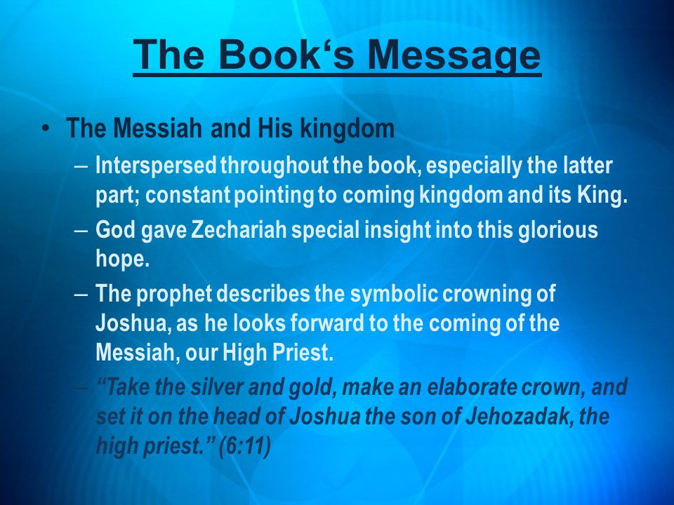 The Messiah and His kingdom – Interspersed throughout the book, especially the latter part; constant pointing to coming kingdom and its King. – God ga