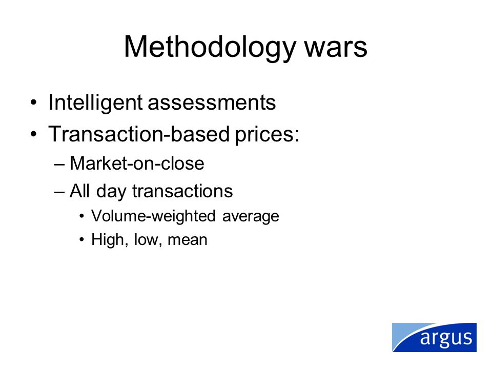 Methodology wars Intelligent assessments Transaction-based prices: –Market-on-close –All day transactions Volume-weighted average High, low, mean