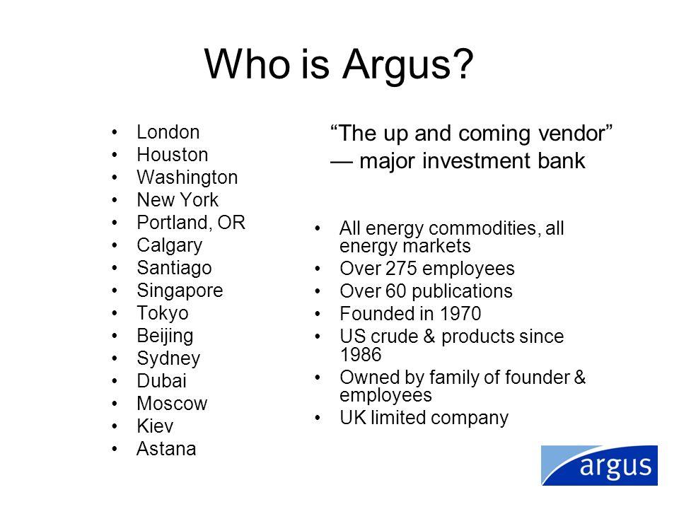 Who is Argus? London Houston Washington New York Portland, OR Calgary Santiago Singapore Tokyo Beijing Sydney Dubai Moscow Kiev Astana All energy comm