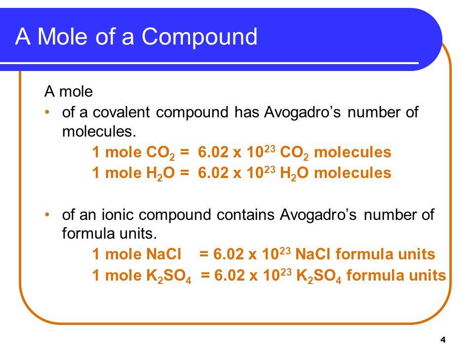 5 Samples of One Mole Quantities 1 mole C=6.02 x 10 23 C atoms 1 mole Al=6.02 x 10 23 Al atoms 1 mole S=6.02 x 10 23 S atoms 1 mole H 2 O=6.02 x 10 23 H 2 O molecules 1 mole CCl 4 =6.02 x 10 23 CCl 4 molecules