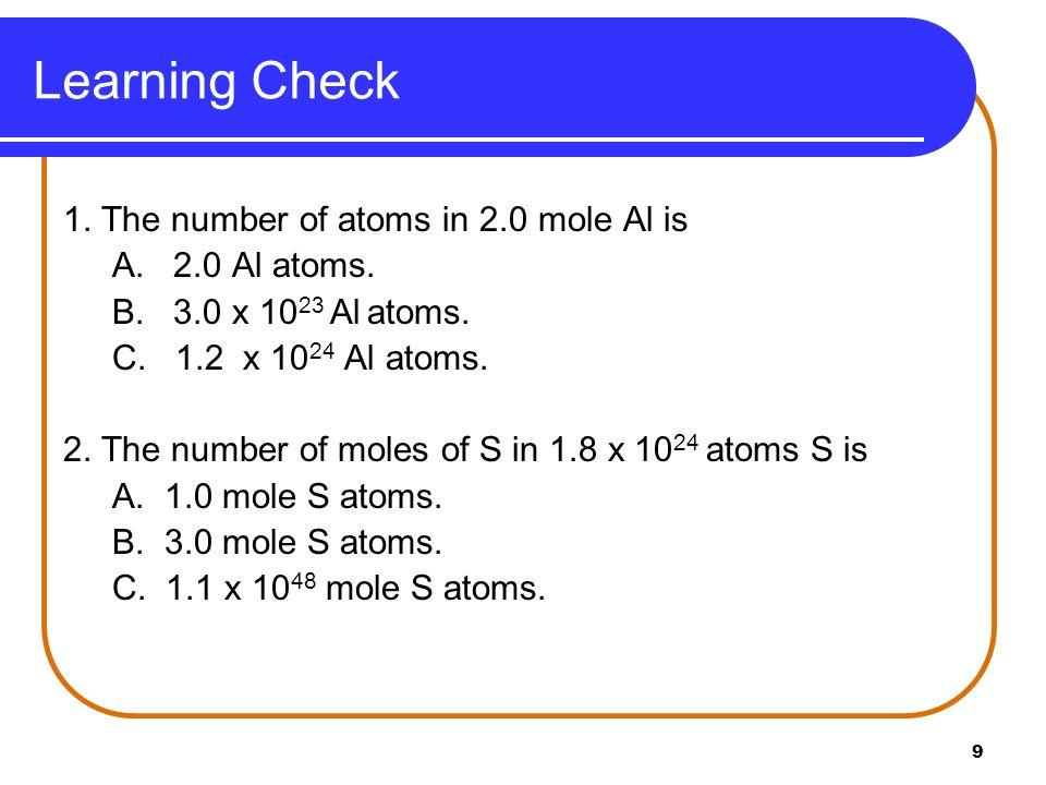 10 Solution C.1.2 x 10 24 Al atoms 2.0 mole Al x 6.02 x 10 23 Al atoms 1 mole Al B.