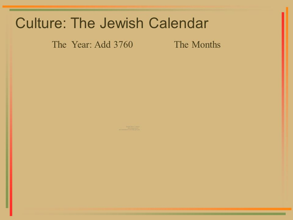Culture: The Jewish Calendar The Year: Add 3760The Months