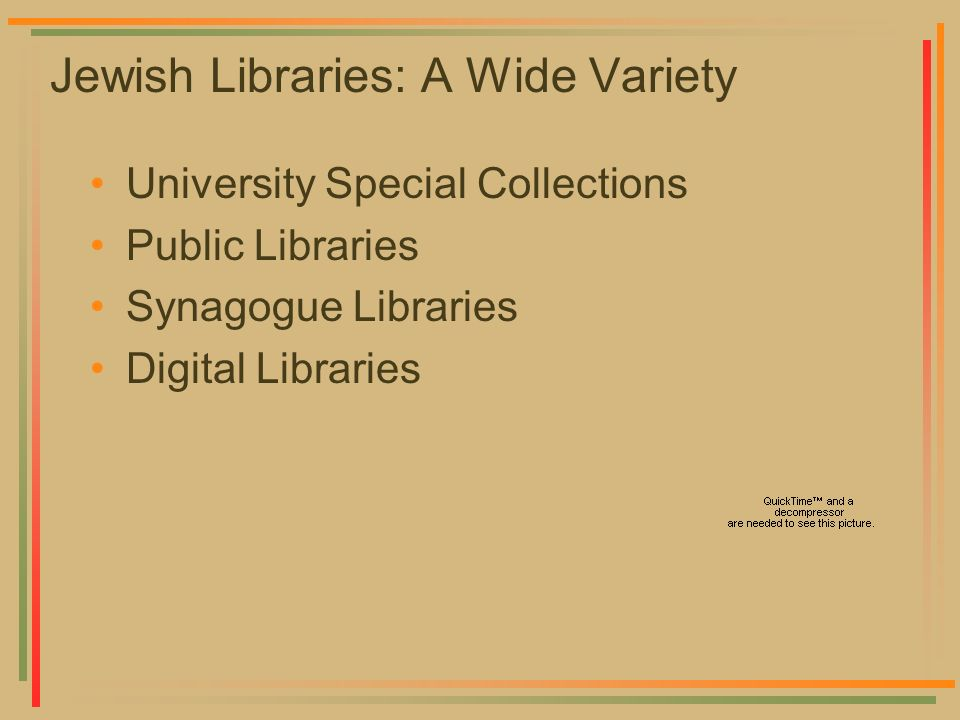 Jewish Libraries: A Wide Variety University Special Collections Public Libraries Synagogue Libraries Digital Libraries
