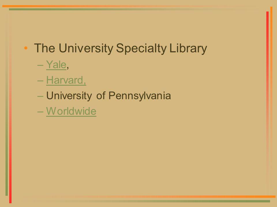 The University Specialty Library –Yale,Yale –Harvard,Harvard, –University of Pennsylvania –WorldwideWorldwide