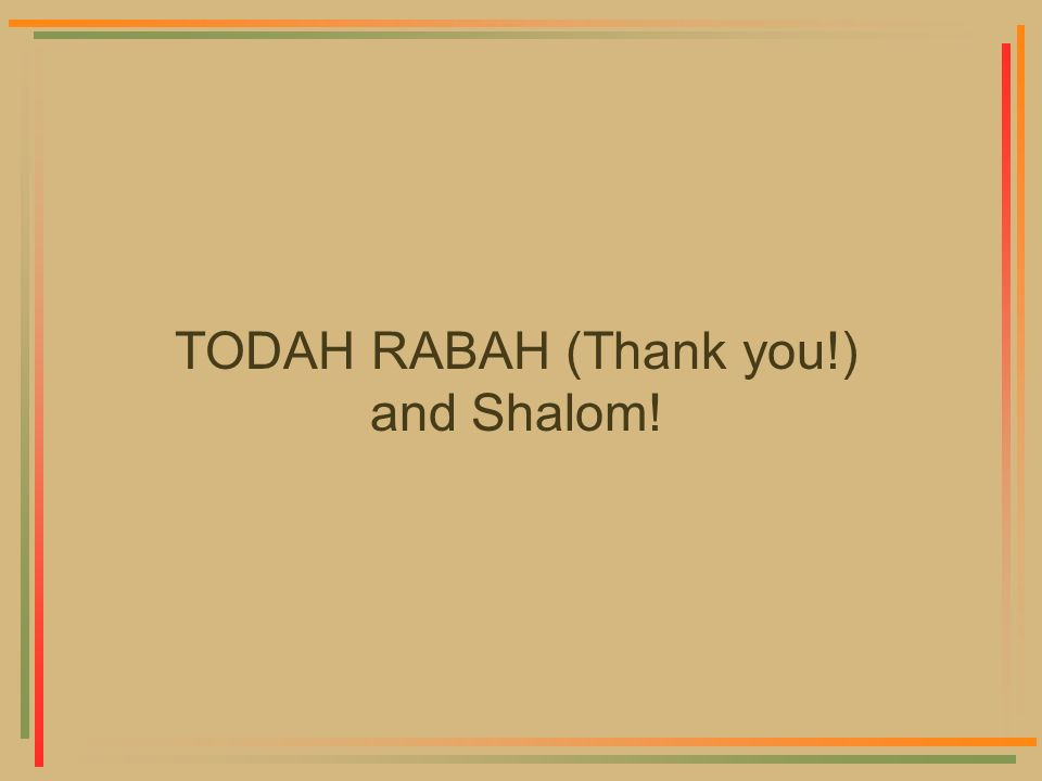 TODAH RABAH (Thank you!) and Shalom!