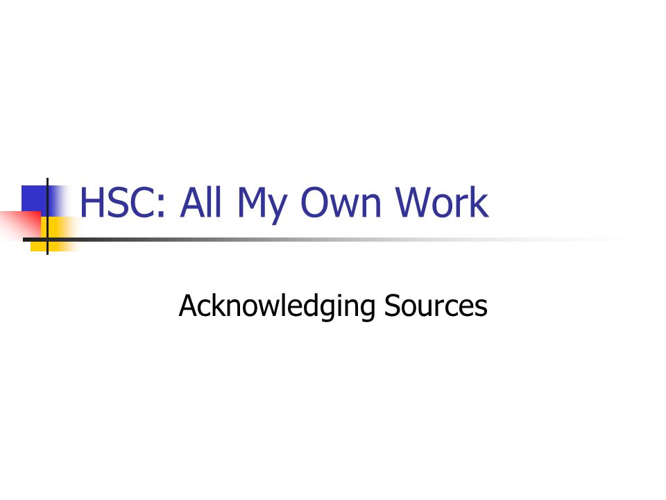HSC: All My Own Work Acknowledging Sources