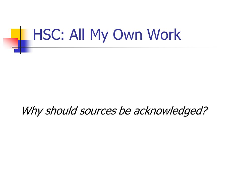HSC: All My Own Work Why should sources be acknowledged?