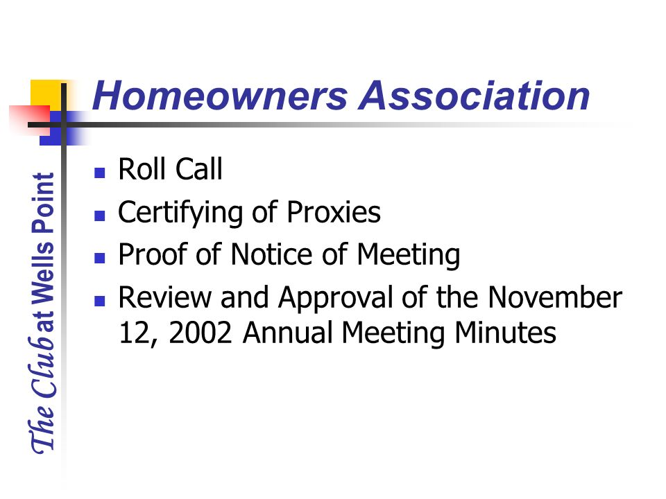 The Club at Wells Point Roll Call Certifying of Proxies Proof of Notice of Meeting Review and Approval of the November 12, 2002 Annual Meeting Minutes