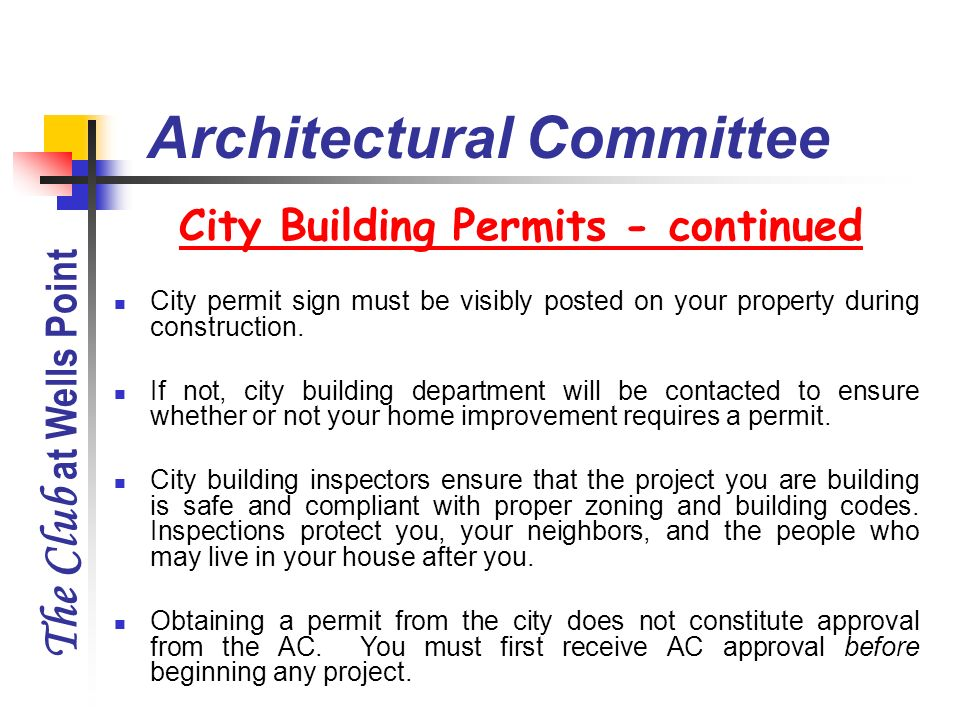 The Club at Wells Point City Building Permits - continued Architectural Committee City permit sign must be visibly posted on your property during cons