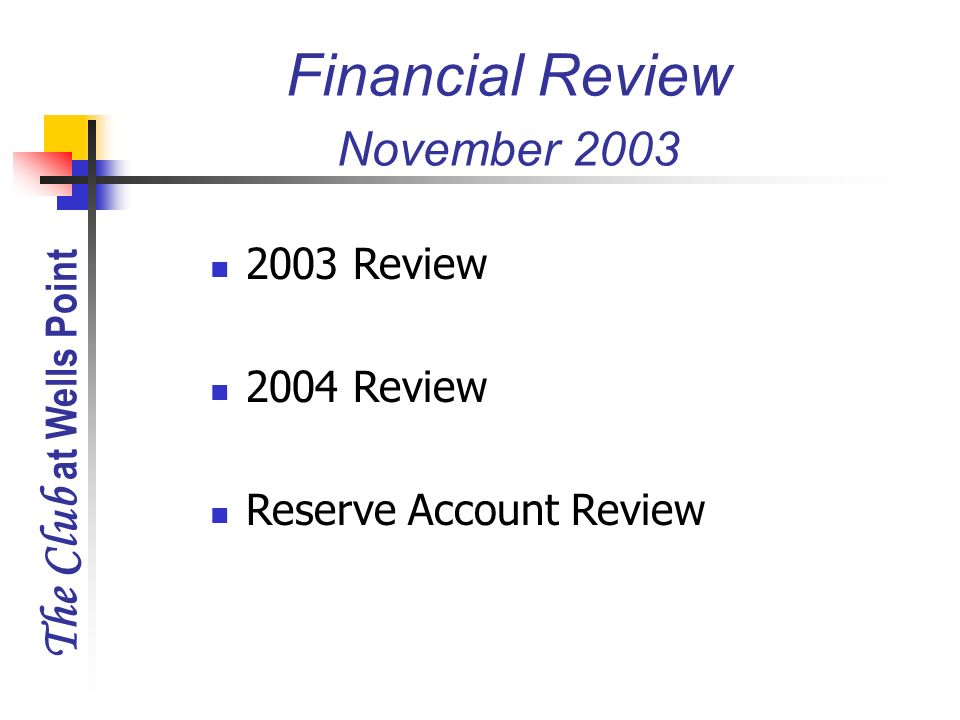 The Club at Wells Point Financial Review November 2003 2003 Review 2004 Review Reserve Account Review