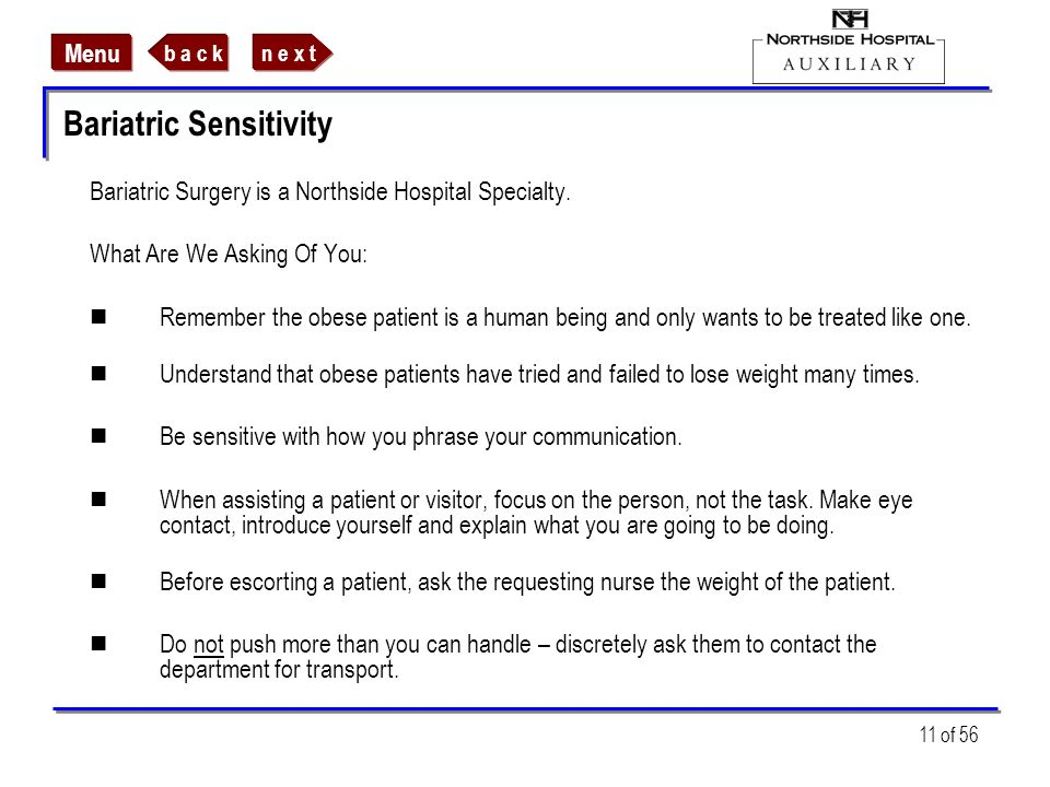 n e x tb a c k Menu 11 of 56 Bariatric Sensitivity Bariatric Surgery is a Northside Hospital Specialty. What Are We Asking Of You: Remember the obese