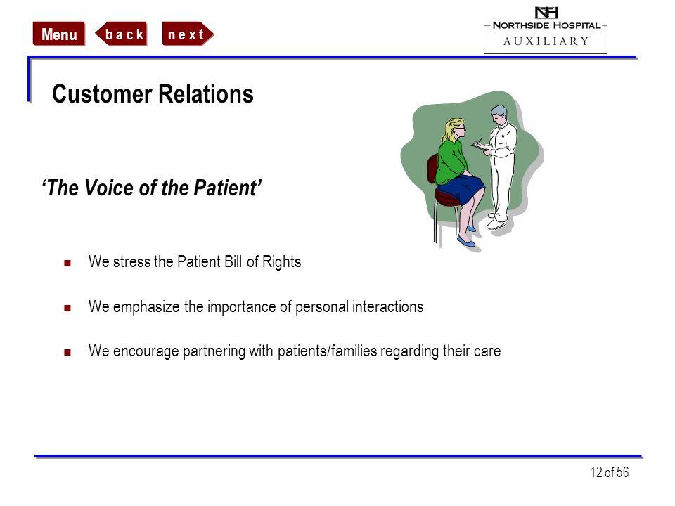 n e x tb a c k Menu 12 of 56 The Voice of the Patient We stress the Patient Bill of Rights We emphasize the importance of personal interactions We enc