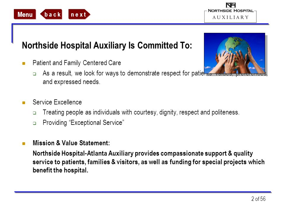 n e x tb a c k Menu 2 of 56 Northside Hospital Auxiliary Is Committed To: Patient and Family Centered Care As a result, we look for ways to demonstrat