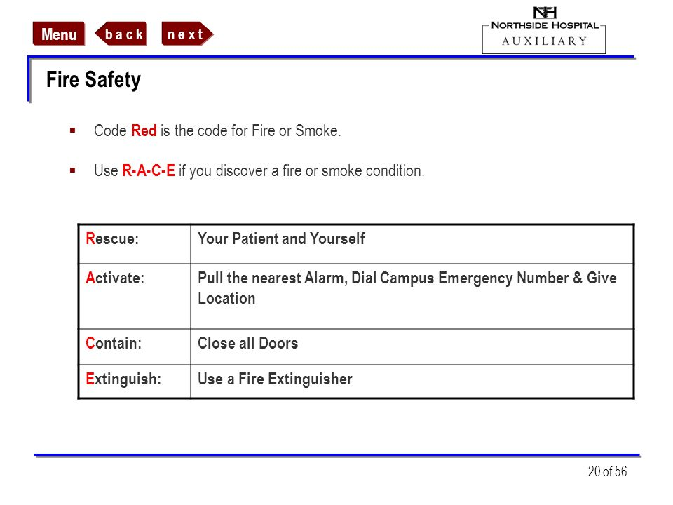 n e x tb a c k Menu 20 of 56 Fire Safety Code Red is the code for Fire or Smoke. Use R-A-C-E if you discover a fire or smoke condition. Rescue:Your Pa