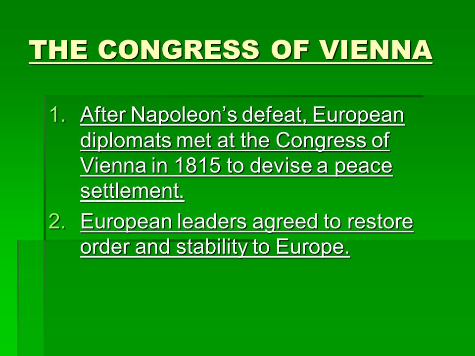 THE CONGRESS OF VIENNA 1.After Napoleons defeat, European diplomats met at the Congress of Vienna in 1815 to devise a peace settlement.