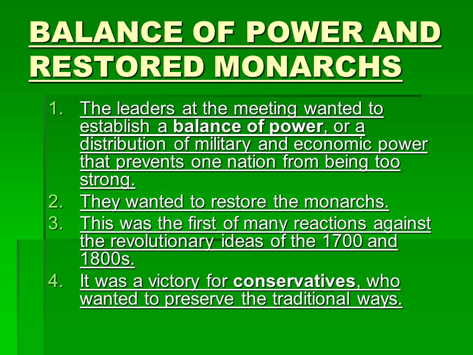 BALANCE OF POWER AND RESTORED MONARCHS 1.The leaders at the meeting wanted to establish a balance of power, or a distribution of military and economic power that prevents one nation from being too strong.