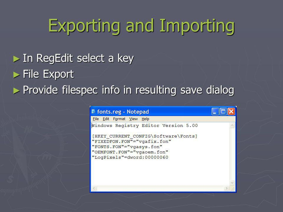 Exporting and Importing In RegEdit select a key In RegEdit select a key File Export File Export Provide filespec info in resulting save dialog Provide filespec info in resulting save dialog