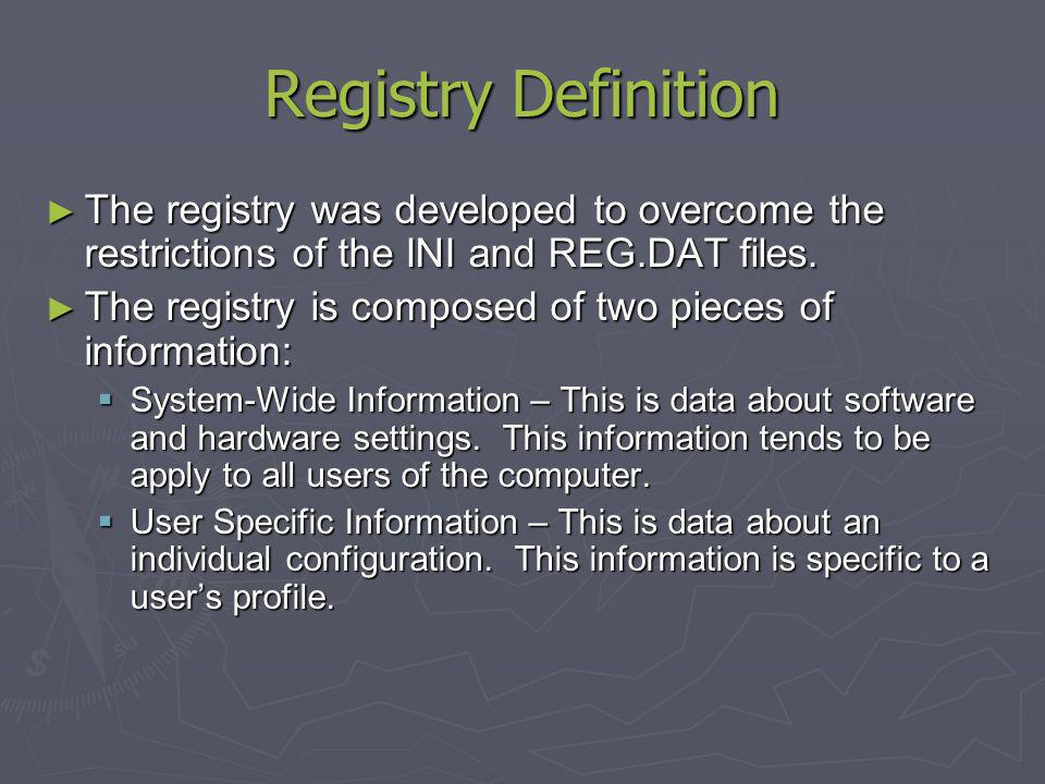 Registry Definition The registry was developed to overcome the restrictions of the INI and REG.DAT files.