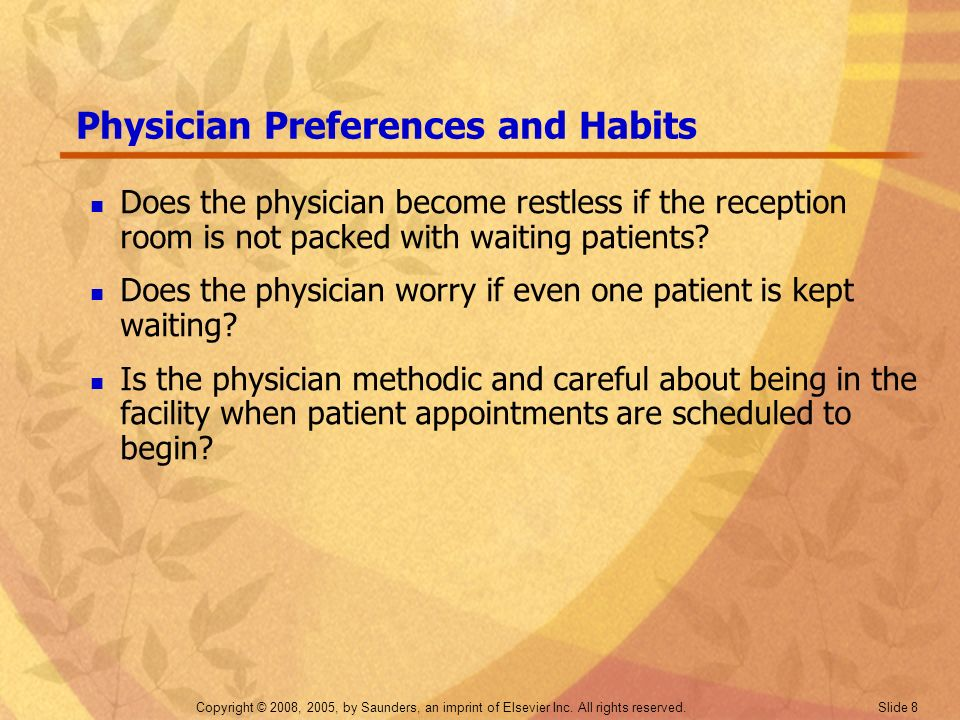 Copyright © 2008, 2005, by Saunders, an imprint of Elsevier Inc. All rights reserved. Slide 8 Physician Preferences and Habits Does the physician beco